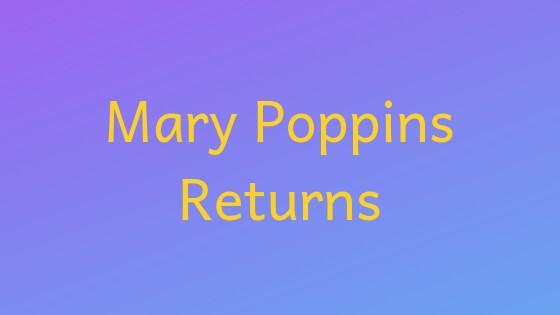 映画「メリー・ポピンズ リターンズ」感想&評価|前作の再現に徹した王道ミュージカル